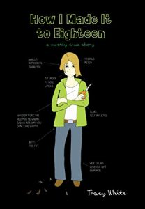 Jacket art of graphic novel How I Made It to Eighteen- A Mostly True Story